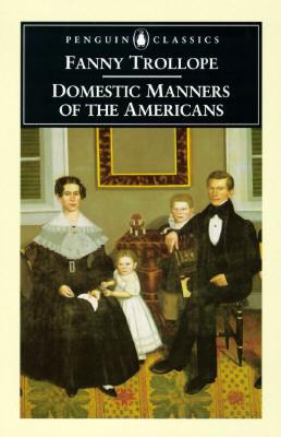 Domestic Manners of the Americans By Trollope, Frances Milton/ Neville-Sington, Pamela (EDT)/ Neville-Sington, Pamela
