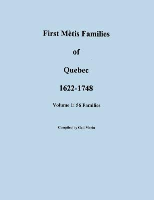 First Metis Families of Quebec, 1622-1748 By Morin, Gail